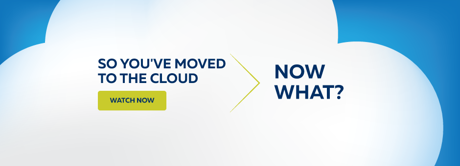 Webinar: So you've moved to the cloud ...